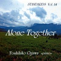 小川俊彦スタンダーズVol.14 Alone Together :小川俊彦